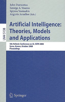 Artificial Intelligence: Theories, Models and Applications By Darzentas, John (EDT)/ Vouros, George (EDT)/ Vosinakis, Spyros (EDT)/ Arnellos, Argyris (EDT)
